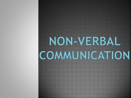  in only 4-7 seconds a first impression is made  Only 7% of communication is verbal  93% of communication is nonverbal 38% is pitch and volume of the.