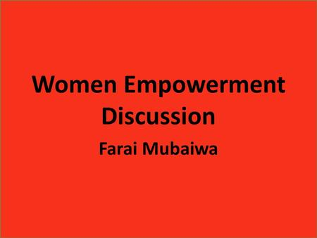 Women Empowerment Discussion Farai Mubaiwa. Have you ever been treated differently because of your gender? SRC Women Empowerment 2016.