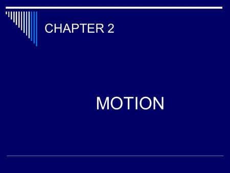 CHAPTER 2 MOTION. PS 10 a,b The student will investigate and understand scientific principles and technological applications of force, and motion. Key.