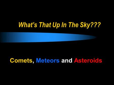 What's That Up In The Sky??? Comets, Meteors and Asteroids.