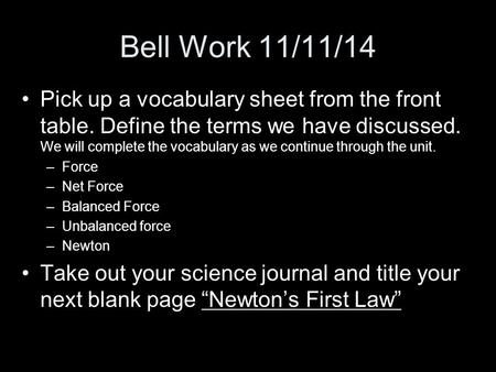 Bell Work 11/11/14 Pick up a vocabulary sheet from the front table. Define the terms we have discussed. We will complete the vocabulary as we continue.