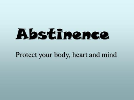 Abstinence Protect your body, heart and mind. Introduction First Choice Pregnancy Resource Center.