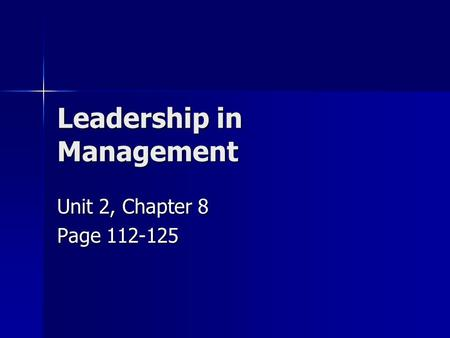 Leadership in Management Unit 2, Chapter 8 Page 112-125.