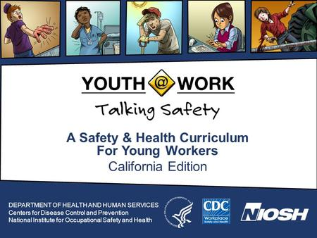 A Safety & Health Curriculum For Young Workers California Edition DEPARTMENT OF HEALTH AND HUMAN SERVICES Centers for Disease Control and Prevention National.