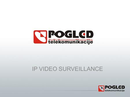 IP VIDEO SURVEILLANCE. Video surveillanvce – basic information Video surveillance is in fact the monitoring of space with the aim of protection of people,