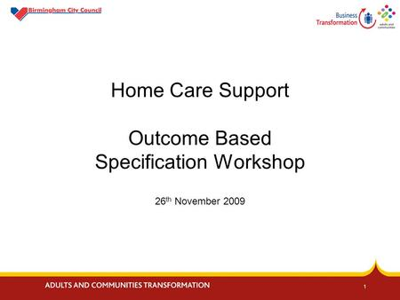 1 Home Care Support Outcome Based Specification Workshop 26 th November 2009.