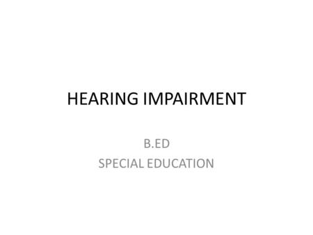 HEARING IMPAIRMENT B.ED SPECIAL EDUCATION. Hearing loss is considered to be the most prevalent congenital abnormality in newborns It is one of the most.