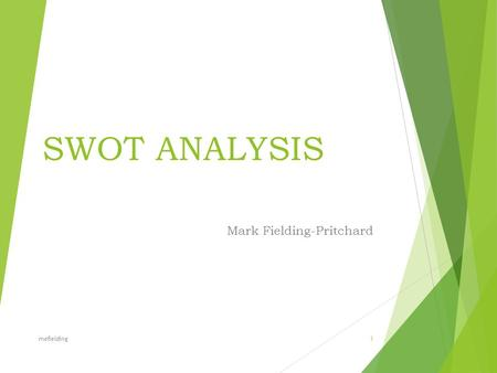 SWOT ANALYSIS Mark Fielding-Pritchard mefielding1.