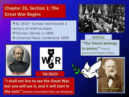 Chapter 26, Section 1: The Great War Begins  By 1914 – Europe had enjoyed a century of relative peace  Olympic Games in 1869  Universal Peace Conference.