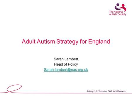 Adult Autism Strategy for England Sarah Lambert Head of Policy