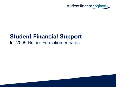 Student Financial Support for 2009 Higher Education entrants.
