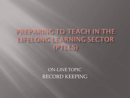 ON-LINE TOPIC RECORD KEEPING.  Before moving on to the next slides, spend a few minutes making notes on the kinds of records that you think need to be.