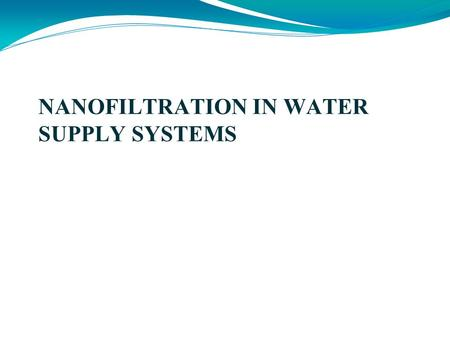 NANOFILTRATION IN WATER SUPPLY SYSTEMS. Generally, there are four types of membrane processes,  Microfiltration.  Ultrafiltration.  Nanofiltration.