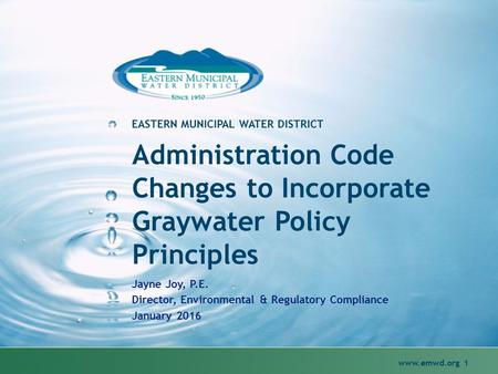 Administration Code Changes to Incorporate Graywater Policy Principles Jayne Joy, P.E. Director, Environmental & Regulatory Compliance January 2016 EASTERN.