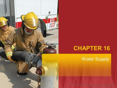 CHAPTER 16 Water Supply. Fire Fighter I Objectives Describe the equipment and procedures that are used to access static sources of water. Describe the.