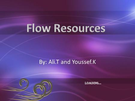 By: Ali.T and Youssef.K LOADING…. Water, wind and sunlight are all flow resources, flow resources are part of the global commons. What are global commons?