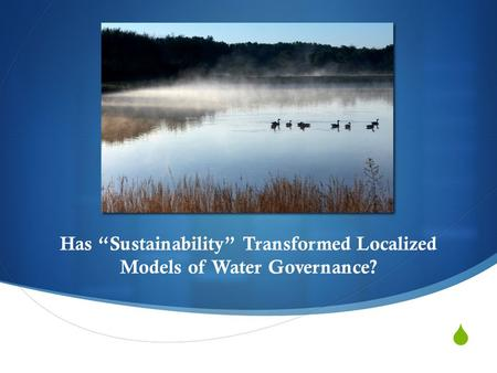 " Has ""Sustainability"" Transformed Localized Models of Water Governance?"