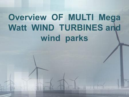 Overview OF MULTI Mega Watt WIND TURBINES and wind parks.