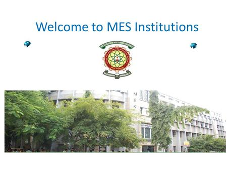 Welcome to MES Institutions. Founders of MES Institutions Today it is a full fledged 2 PG Centre, 2 Degree colleges, 4 PU Colleges, Schools with 10,000.