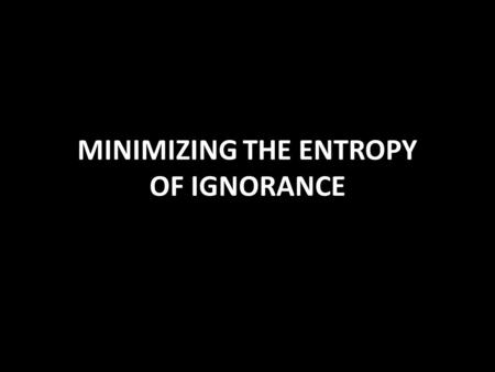 1/33 MINIMIZING THE ENTROPY OF IGNORANCE. 2/332/2/ Creativity in Computer Science and Engineering Authors: Vladimir Blagojević†, Dragan Bojić, Miroslav.