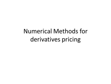 Numerical Methods for derivatives pricing. 2 American Monte Carlo It's difficult to price an option with early exercise using Monte Carlo But some options.