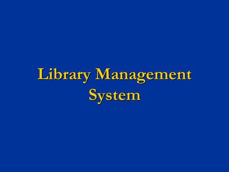 "Library Management System. Aim : To develop a project titled ""LIBRARY MANAGEMENT"" and is developed to maintain the operation done in a library. To develop."