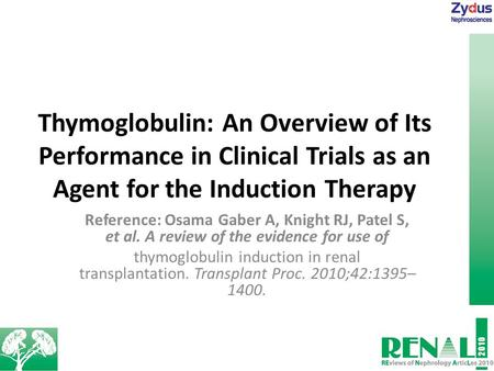 Thymoglobulin: An Overview of Its Performance in Clinical Trials as an Agent for the Induction Therapy Reference: Osama Gaber A, Knight RJ, Patel S, et.