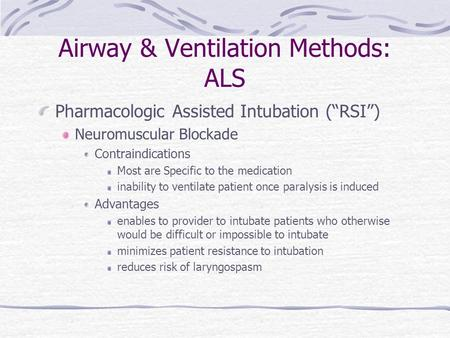"Airway & Ventilation Methods: ALS Pharmacologic Assisted Intubation (""RSI"") Neuromuscular Blockade Contraindications Most are Specific to the medication."