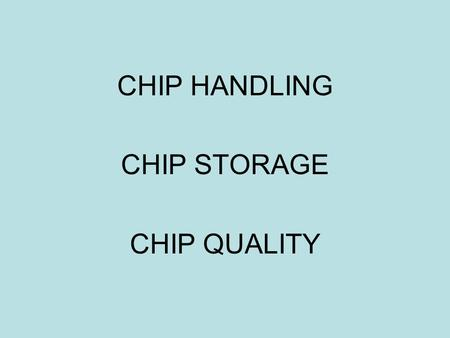 CHIP HANDLING CHIP STORAGE CHIP QUALITY. THE CHIP YARD.