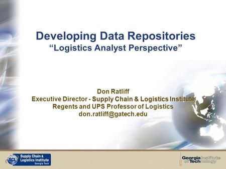 1 Supply Chain & Logistics Institute Don Ratliff Executive Director - Supply Chain & Logistics Institute Regents and UPS Professor of Logistics