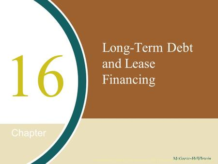 Chapter McGraw-Hill/Irwin Copyright © 2008 by The McGraw-Hill Companies, Inc. All rights reserved. Long-Term Debt and Lease Financing 16.