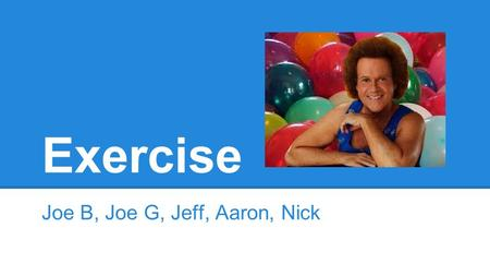Exercise Joe B, Joe G, Jeff, Aaron, Nick. Physical Activity and Exercise According to the National Heart, Lung and Blood institute, exercise is a type.