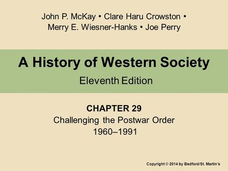 A History of Western Society Eleventh Edition CHAPTER 29 Challenging the Postwar Order 1960–1991 Copyright © 2014 by Bedford/St. Martin's John P. McKay.
