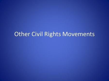 Other Civil Rights Movements. Essential Question: What other groups also pushed for Civil Rights in the 1960s?