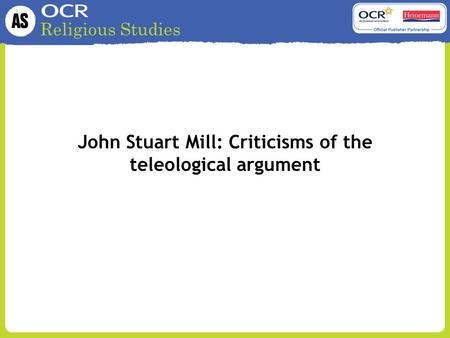 Religious Studies John Stuart Mill: Criticisms of the teleological argument.