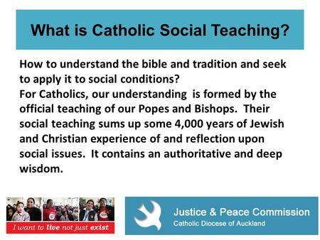 What is Catholic Social Teaching? How to understand the bible and tradition and seek to apply it to social conditions? For Catholics, our understanding.