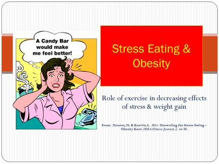 Role of exercise in decreasing effects of stress & weight gain From: Montes, M. & Kravitz, L. 2011. Unraveling the Stress-Eating – Obesity Knot. IDEA Fitness.
