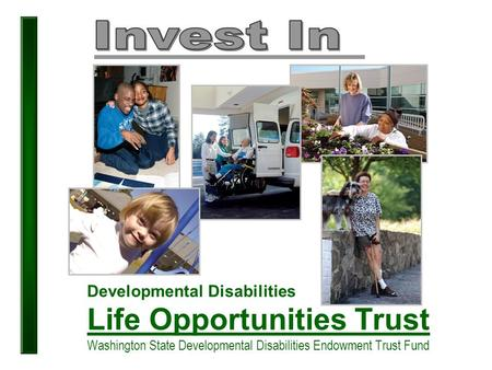 Developmental Disabilities Life Opportunities Trust Washington State Developmental Disabilities Endowment Trust Fund.