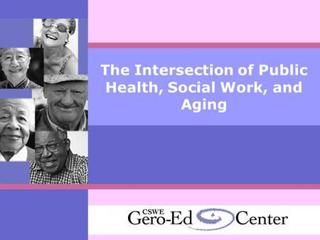 The Intersection of Public Health, Social Work, and Aging.