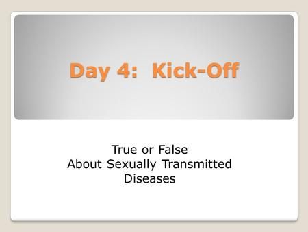 Day 4: Kick-Off True or False About Sexually Transmitted Diseases.