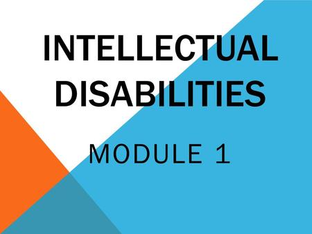 INTELLECTUAL DISABILITIES MODULE 1. WHAT IS IT? An intellectual disability is a disability that significantly affects one's ability to learn and use information.