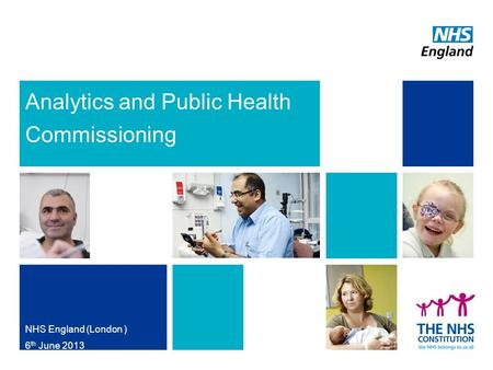 Analytics and Public Health Commissioning NHS England (London ) 6 th June 2013.
