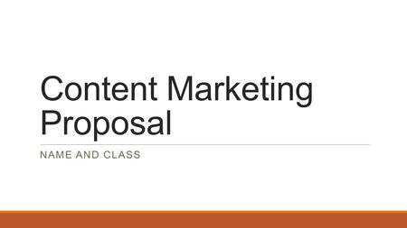 Content Marketing Proposal NAME AND CLASS. Outline Part I: Market ◦The Company ◦Product/Service ◦Current Online Status ◦Challenges ◦Opportunity Part II: