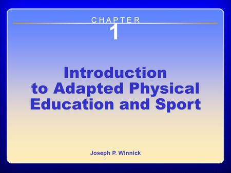 Chapter 1 Introduction to Adapted Physical Education and Sport 1 Introduction to Adapted Physical Education and Sport Joseph P. Winnick C H A P T E R.