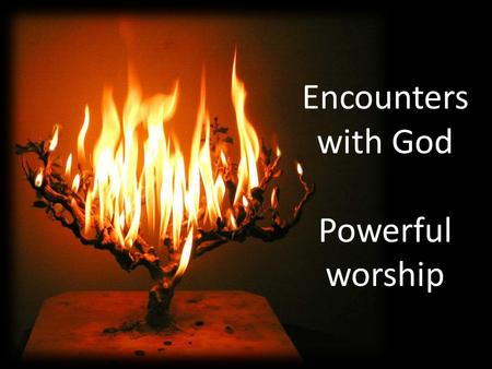 Encounters with God Powerful worship. Encounters with God Powerful worship: Exodus 15 Living in community: Exodus 16 Creating legacy: Exodus 17.