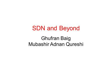 SDN and Beyond Ghufran Baig Mubashir Adnan Qureshi.