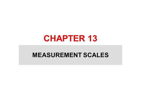 CHAPTER 13 MEASUREMENT SCALES. ATTITUDE SCALING Attitude scaling is the process of assessing an attitudinal disposition using a number that represents.
