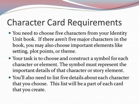 Character Card Requirements You need to choose five characters from your Identity Unit book. If there aren't five major characters in the book, you may.