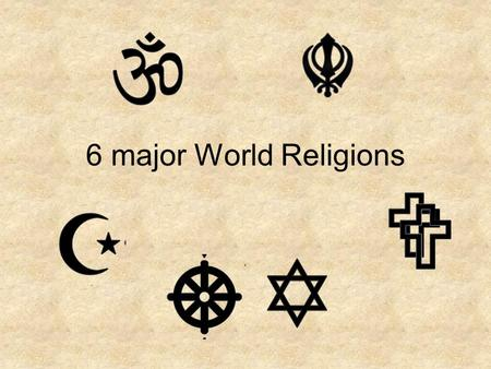 6 major World Religions. Buddhism Christianity Hinduism Islam Judaism Sikhism Click on the box of your choice to find out more Press ESC to exit.