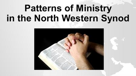Patterns of Ministry in the North Western Synod. Patterns of Ministry in the North Western Synod.